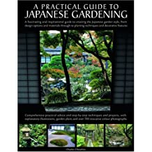 A Practical Guide to Japanese Gardening: From Design Options and Materials to Planting Techniques and Decorative Features: An Inspirational and ... Planting Techniques and Decorative Features