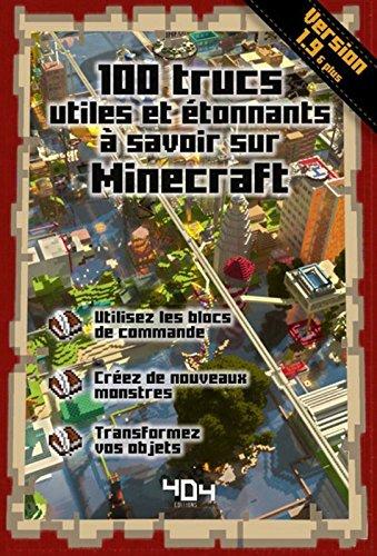 100 trucs utiles et étonnants à savoir sur Minecraft - version 1.9 par Stéphane PILET