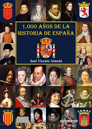 1000 años de la historia de España: A través de sus monarcas desde el año 1000 de nuestra era por José Vicente Almela Hijalva