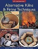Alternative Kilns and Firing Techniques: Raku - Saggar - Pit - Barrel (Lark Ceramics Books) by James C. Watkins (2007-03-01)