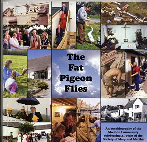The Fat Pigeon Flies: An Autobiography of the Sheldon Community Celebrating 21 Years of the Society of Mary and