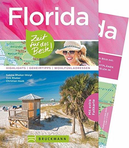 Reiseführer Florida: Zeit für das Beste. Highlights, Geheimtipps, Wohlfühladressen. In Miami, Orlando, Cape Canaveral, auf den Keys und in Disneyland. Ein Florida Reiseführer mit Faltkarte.