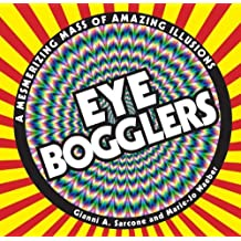 Eye Bogglers: A Mesmerizing Mass of Amazing Illusions by Gianni A. Sarcone (2012-06-05)