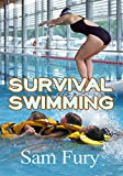 Survival Swimming: Swimming Drills to Learn and Improve on the Five Best Swimming Strokes for Survival (Survival Fitness Series Book 4)
