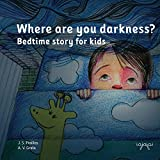 Where are you darkness?: Bedtime story for children (Stories to kill fears: afraid of the dark Book 1) (English Edition)