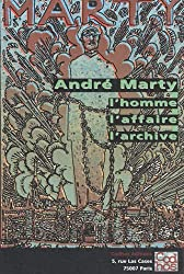 André Marty, l'homme, l'affaire, l'archive : Approches historiques et guide des archives d'André Marty en France