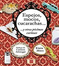 Espejos, mocos, cucarachas... y otras pócimas curiosas par Kirén Miret