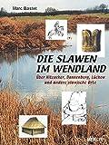 Die Slawen im Wendland: Über Hitzacker, Dannenberg, Lüchow und andere slawische Orte (Merlin Regional) - Marc Bastet