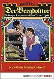Der Bergdoktor 1927 - Heimatroman: Ich will die Wahrheit wissen!