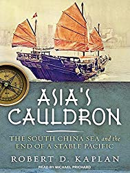 Asia's Cauldron: The South China Sea and the End of a Stable Pacific by Robert D. Kaplan (2014-03-25)