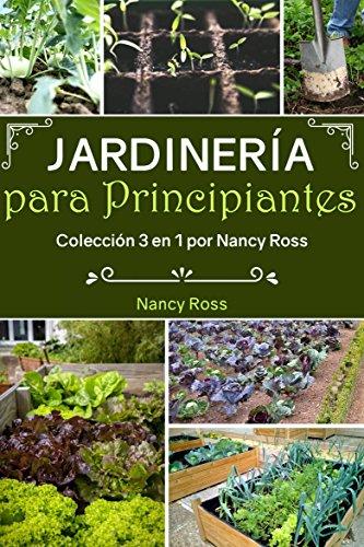 Jardinería para Principiantes: Colección 3 en 1 por Nancy Ross por Nancy Ross