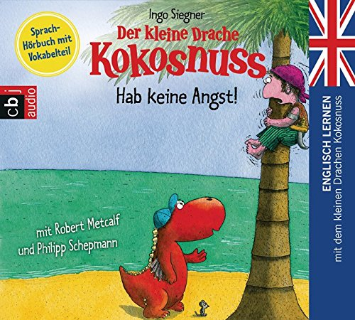 Der kleine Drache Kokosnuss - Hab keine Angst!: Englisch lernen mit dem kleinen Drachen Kokosnuss. - Sprach-Hörbuch mit Vokabelteil (Die Englisch Lernreihe mit dem Kleinen Drache Kokosnuss, Band 2) (Englisch Audio-cd Lernen)