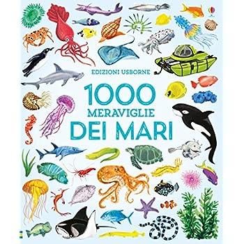 1000 Meraviglie Dei Mari. Ediz. A Colori