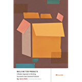 Build Better Products: A Modern Approach to Building Successful User-Centered Products