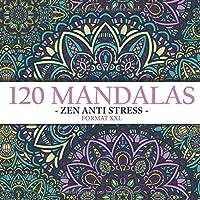 120 mandalas zen anti stress format xxl: Livre de coloriages mandalas fleurs adultes – cahier de coloriage mandalas anti…