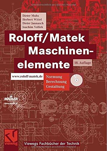Roloff/Matek Maschinenelemente: Normung, Berechnung, Gestaltung – Lehrbuch und Tabellenbuch (Viewegs Fachbücher der Technik)
