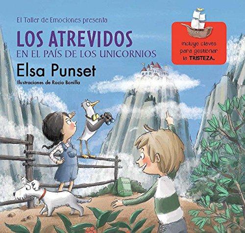 Los Atrevidos en el País de los Unicornios (El taller de emociones): Incluye claves para gestionar la tristeza por Elsa Punset