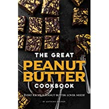 The Great Peanut Butter Cookbook: Every recipe a peanut butter lover needs! (English Edition)