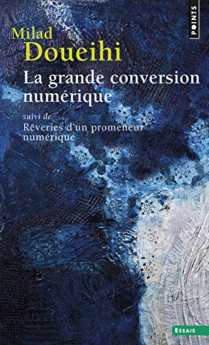 La Grande conversion numérique. suivi de Rêveries d'un promeneur numérique par Milad Doueihi
