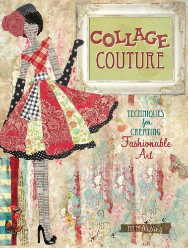 Collage Couture: Techniques for Creating Fashionable Art por Julie Nutting