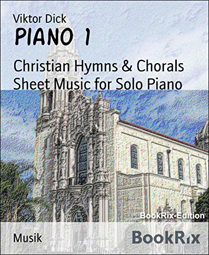 Piano 1: Christian Hymns & Chorals Sheet Music for Solo Piano (English Edition)