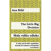 The Little Big Decision / Mala velika odluka: A mini novel with vocabulary section for learners of Croatian (Croatian made easy) (English Edition)