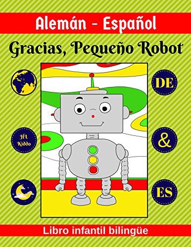 Alemán-Español Gracias, Pequeño Robot Libro infantil bilingüe DE & ES