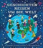 Geschichten reisen um die Welt: 20 wunderschön illustrierte Geschichten aus den Ländern der Welt