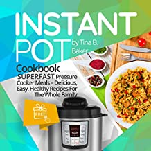 Instant Pot Cookbook: Superfast Pressure Cooker Meals - Delicious, Easy, Healthy Recipes For The Whole Family (Plus Photos, Nutrition Facts) (English Edition)