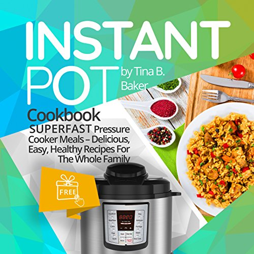 Instant Pot Cookbook: Superfast Pressure Cooker Meals - Most Delicious, Easy & Healthy Recipes For The Whole Family (Plus Photos, Nutrition Facts) (English Edition)