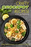 Crafty Crockpot Recipes!: Great tasting recipes with minimum of effort!