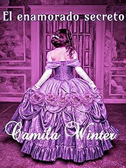 El enamorado secreto: Romance  histórico de [Winter, Camila]