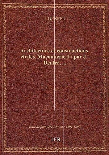 Architecture et constructions civiles. Maçonnerie 1 / par J. Denfer,...
