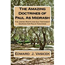 The Amazing Doctrines of Paul As Midrash: The Jewish Roots and Old Testament Sources for Paul's Teachings