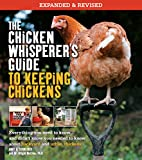 The Chicken Whisperer's Guide to Keeping Chickens: Everything You Need to Know. . . and Didn't Know You Need to Know About Backyard and Urban Chicken