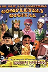 And Now for Something Completely Digital: A Complete Illustrated Guide to Monty Python CDs and DVDs Paperback