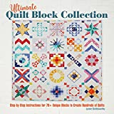 Ultimate Quilt Block Collection: The Step-By-Step Guide to More Than 70 Unique Blocks for Creating Hundreds of Quilt Pro