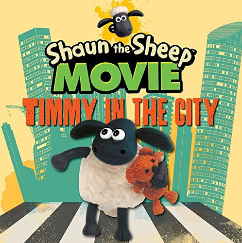 Shaun The Sheep Movie. Timmy In The City (Shaun the Sheep Movie Tie-ins)