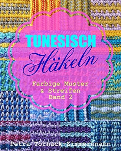 TUNESISCH Häkeln - Band 2: Farbige Muster & Streifen (TUNESISCHE Häkelmuster) -