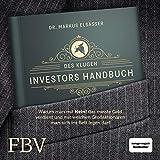 """Des klugen Investors Handbuch: Warum man mit """"Nein!"""" das meiste Geld verdient und mit welchen Großaktionären man sich ins Bett legen darf - Markus Elsässer"""