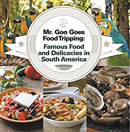 Mr goo goes food tripping famous food and delicacies in south mr goo goes food tripping famous food and delicacies in south america south forumfinder Image collections