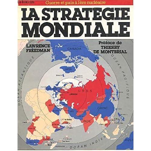La stratégie mondiale. Collection : Guerre et paix à l'ère nucléaire.