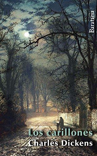 Los Carillones. Una Historia De Los Duendes De Los Carillones Que Tocan Entre El Año Viejo Y El Año Nuevo (Bárbaros) por Charles Dickens