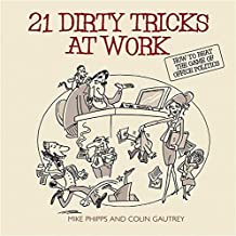 21 Dirty Tricks at Work: How to Beat the Game of Office Politics: How to Win at Office Politics