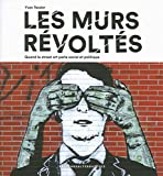 Les murs révoltés - Quand le street art parle social et politique