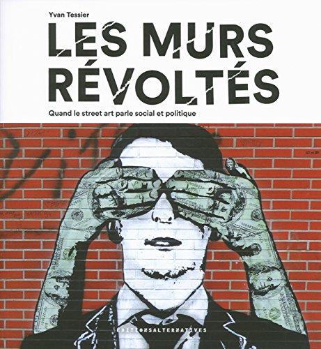 Les murs révoltés: Quand le street art parle social et politique par Stéphanie Lemoine