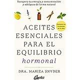 Aceites esenciales para el equilibrio hormonal: Recupera tu energía y concentración y adelgaza de forma natural (Salud natura