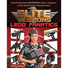 Elite Weapons for LEGO Fanatics: Build Working Handcuffs, Body Armor, Batons, Sunglasses, and the World's Hardest Hitting Brick Guns by Martin H??depohl (2015-09-01)