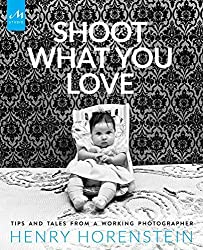 Shoot What You Love: Tips and Tales from a Working Photographer by Henry Horenstein (2016-11-22)