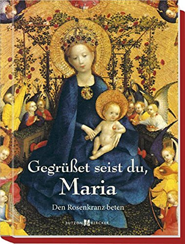 Gegrüßet seist du, Maria: Den Rosenkranz beten